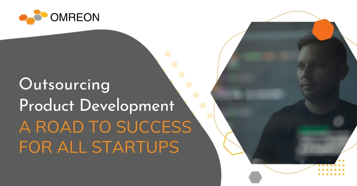 Outsourcing Product Development - A Road To Success For All Startups